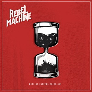 Rebel Machine Nothing Happens Overnight Cover Art